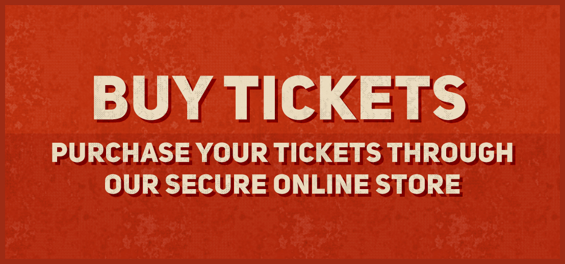 Buy tickets, purchase your tickets through our secure online store